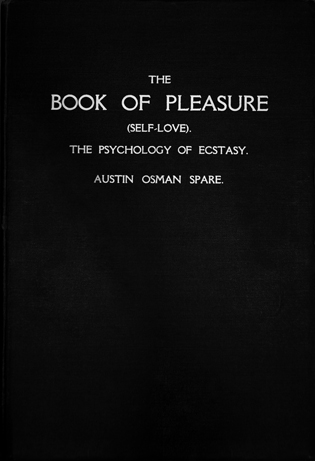 THE BOOK OF PLEASURE (SELF-LOVE) THE PSYCHOLOGY OF ECSTASY By Austin Osman Spare